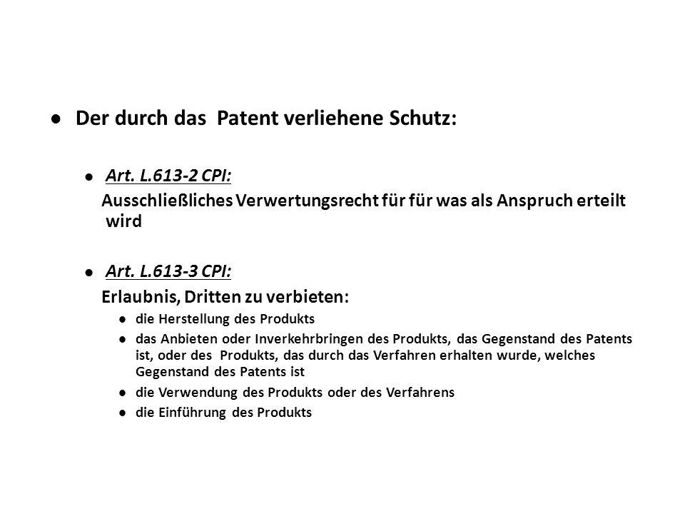 Der durch das Patent verliehene Schutz: Art. L.613-2 CPI: Ausschließliches Verwertungsrecht für für was als Anspruch erteilt wird Art. L.613-3 CPI: Er