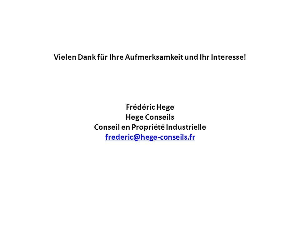 Vielen Dank für Ihre Aufmerksamkeit und Ihr Interesse! Frédéric Hege Hege Conseils Conseil en Propriété Industrielle frederic@hege-conseils.fr