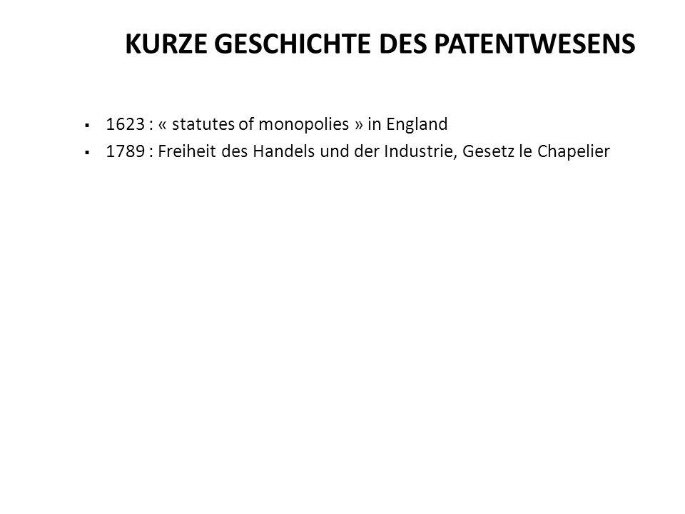 1623 : « statutes of monopolies » in England 1789 : Freiheit des Handels und der Industrie, Gesetz le Chapelier KURZE GESCHICHTE DES PATENTWESENS