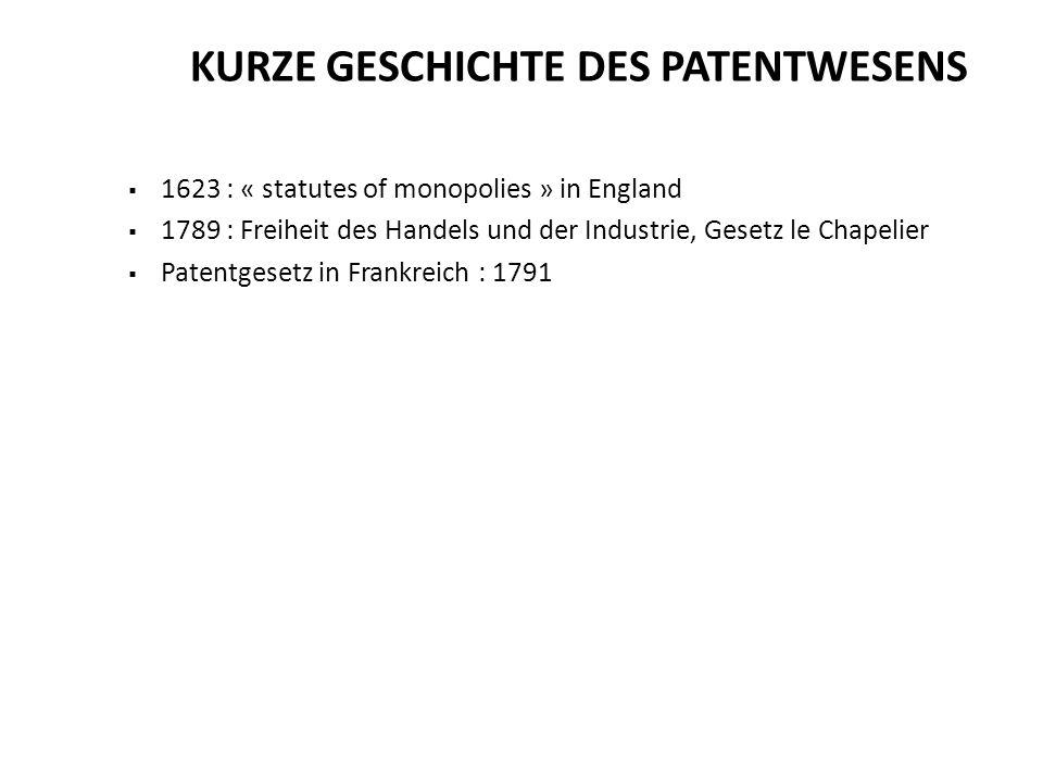 1623 : « statutes of monopolies » in England 1789 : Freiheit des Handels und der Industrie, Gesetz le Chapelier Patentgesetz in Frankreich : 1791 KURZ