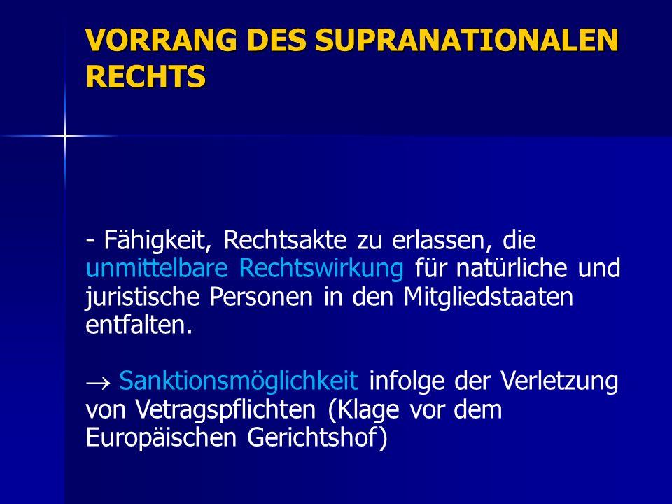 VORRANG DES SUPRANATIONALEN RECHTS - Fähigkeit, Rechtsakte zu erlassen, die unmittelbare Rechtswirkung für natürliche und juristische Personen in den Mitgliedstaaten entfalten.