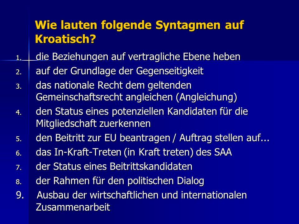 Wie lauten folgende Syntagmen auf Kroatisch.1. die Beziehungen auf vertragliche Ebene heben 2.