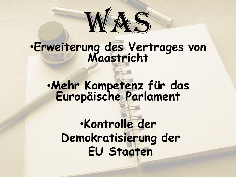 Was Erweiterung des Vertrages von Maastricht Mehr Kompetenz für das Europäische Parlament Kontrolle der Demokratisierung der EU Staaten