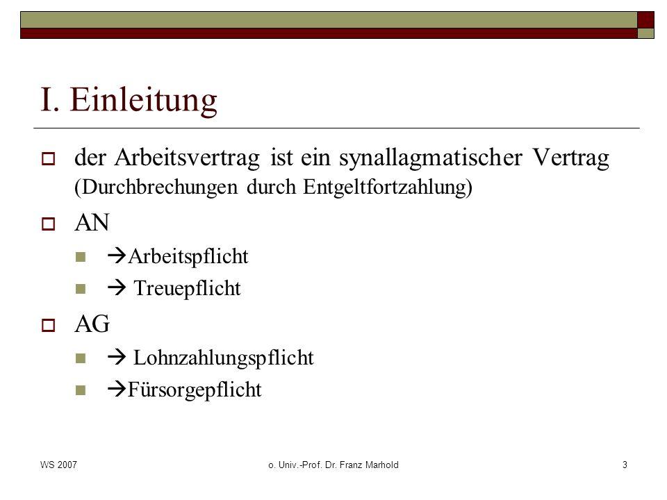 WS 2007o. Univ.-Prof. Dr. Franz Marhold3 I. Einleitung der Arbeitsvertrag ist ein synallagmatischer Vertrag (Durchbrechungen durch Entgeltfortzahlung)