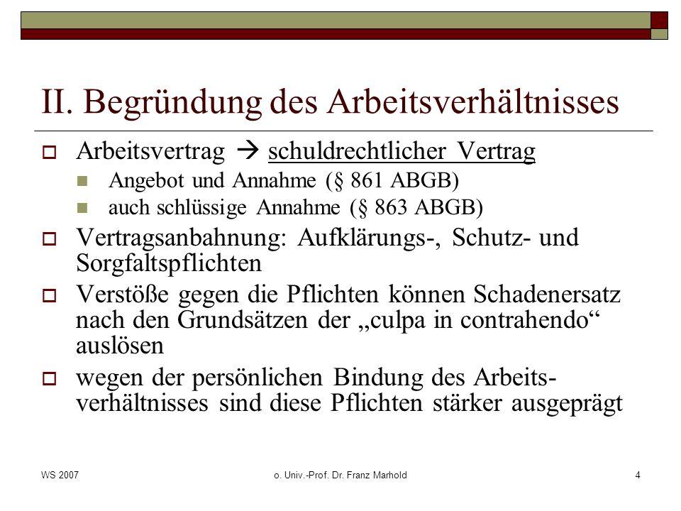 WS 2007o. Univ.-Prof. Dr. Franz Marhold4 II. Begründung des Arbeitsverhältnisses Arbeitsvertrag schuldrechtlicher Vertrag Angebot und Annahme (§ 861 A
