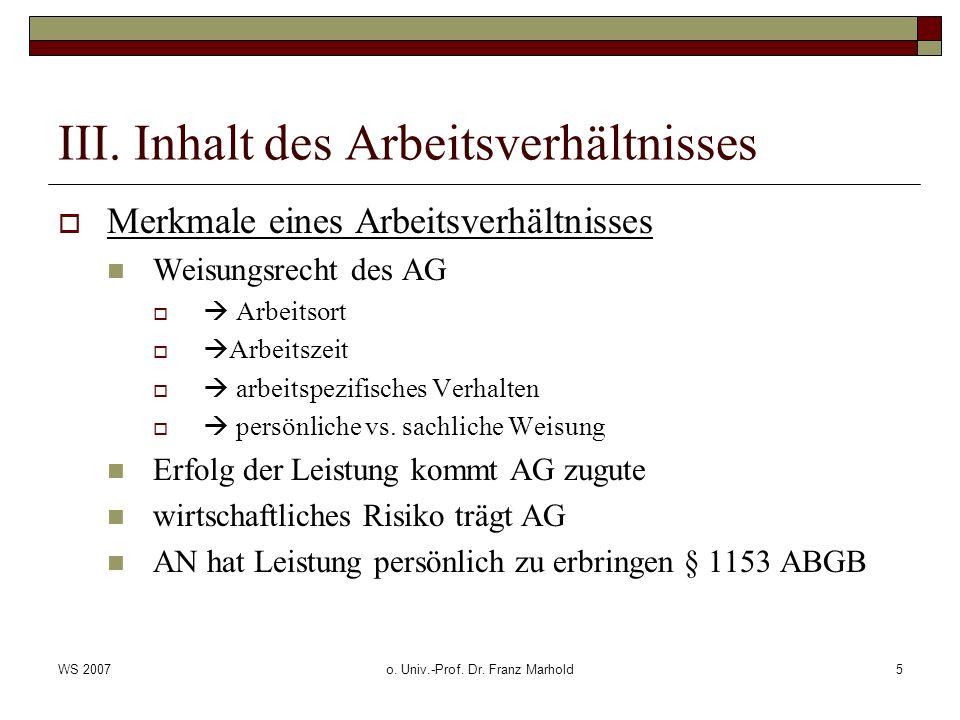 WS 2007o. Univ.-Prof. Dr. Franz Marhold5 III. Inhalt des Arbeitsverhältnisses Merkmale eines Arbeitsverhältnisses Weisungsrecht des AG Arbeitsort Arbe