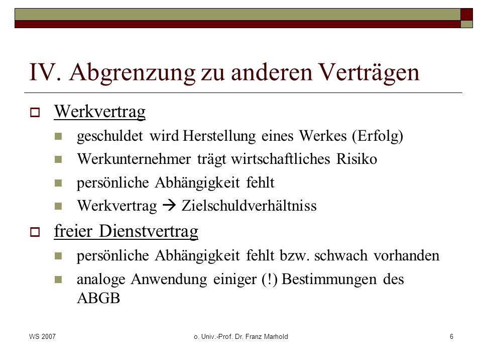 WS 2007o. Univ.-Prof. Dr. Franz Marhold6 IV. Abgrenzung zu anderen Verträgen Werkvertrag geschuldet wird Herstellung eines Werkes (Erfolg) Werkunterne