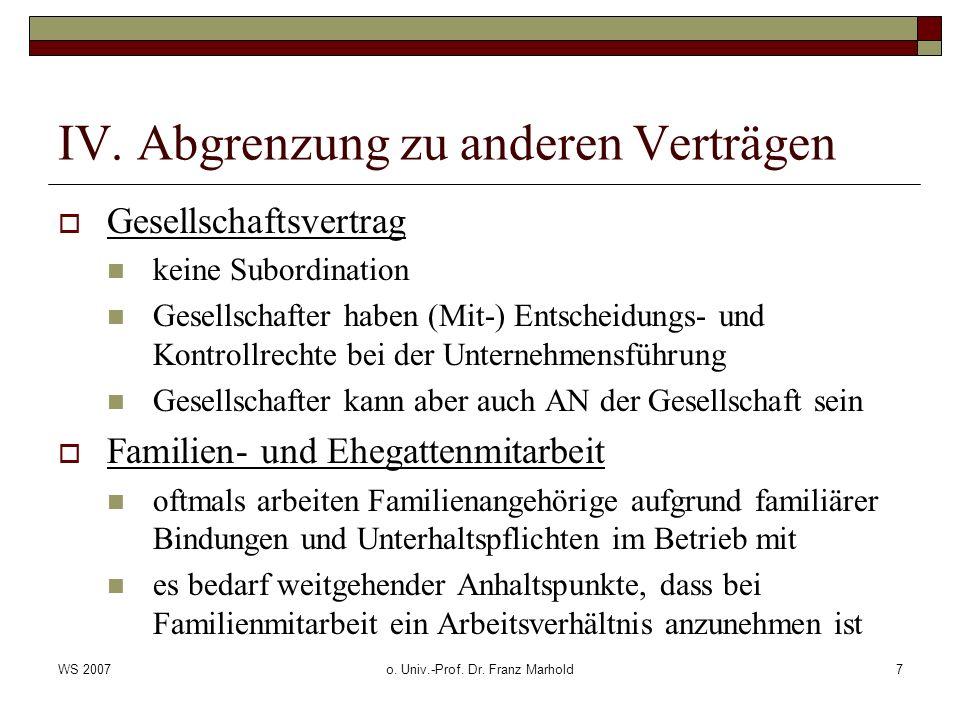 WS 2007o. Univ.-Prof. Dr. Franz Marhold7 IV. Abgrenzung zu anderen Verträgen Gesellschaftsvertrag keine Subordination Gesellschafter haben (Mit-) Ents