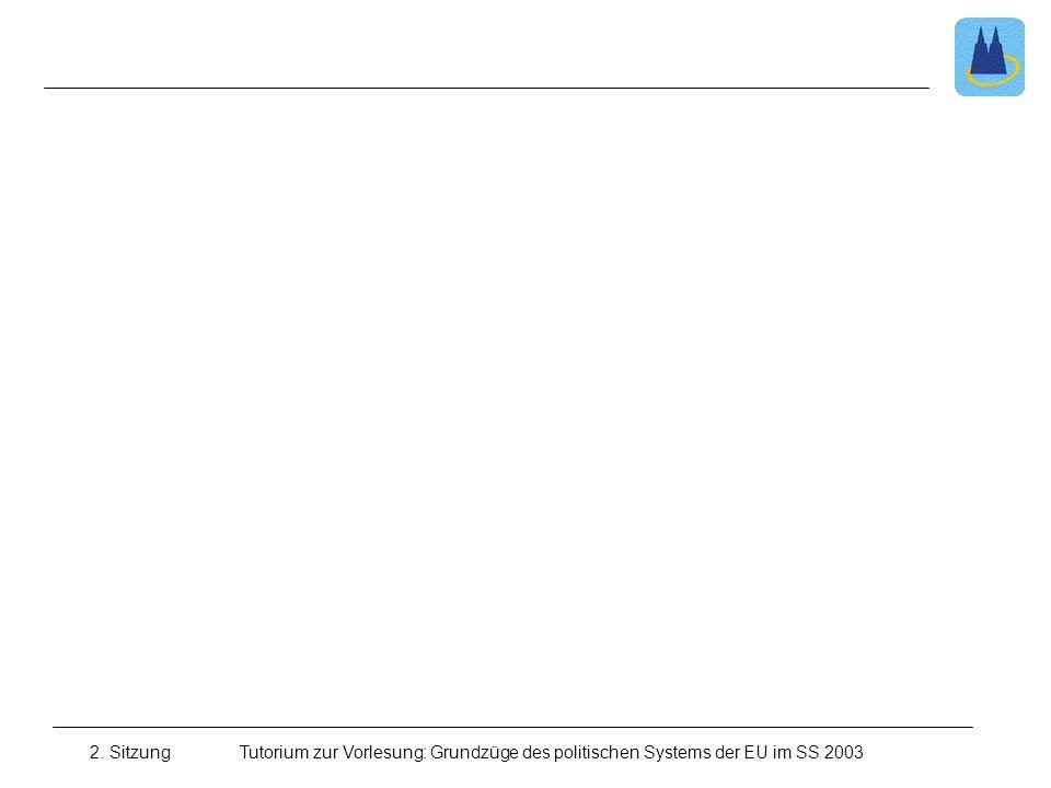 2. SitzungTutorium zur Vorlesung: Grundzüge des politischen Systems der EU im SS 2003