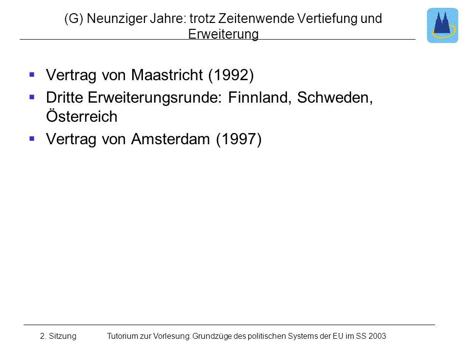 2. SitzungTutorium zur Vorlesung: Grundzüge des politischen Systems der EU im SS 2003 (G) Neunziger Jahre: trotz Zeitenwende Vertiefung und Erweiterun