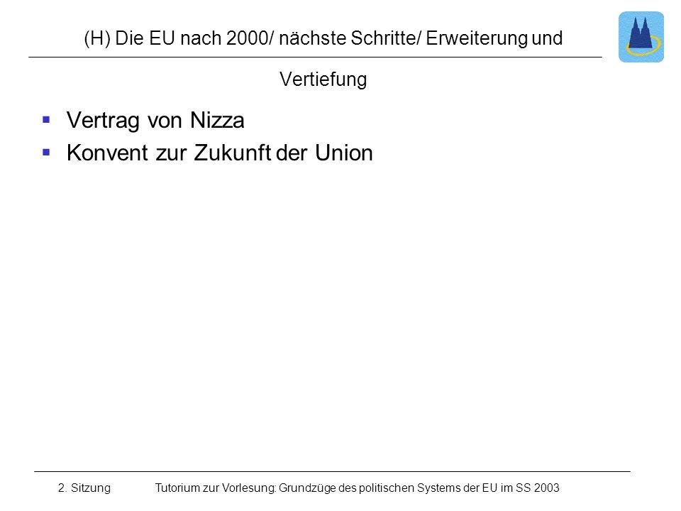 2. SitzungTutorium zur Vorlesung: Grundzüge des politischen Systems der EU im SS 2003 (H) Die EU nach 2000/ nächste Schritte/ Erweiterung und Vertiefu