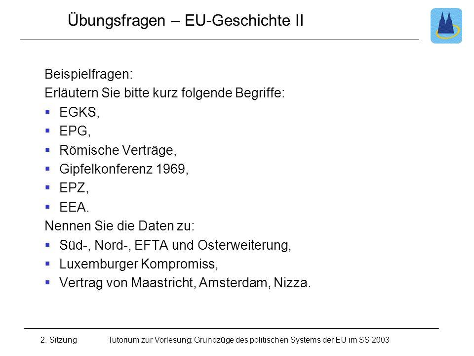 2. SitzungTutorium zur Vorlesung: Grundzüge des politischen Systems der EU im SS 2003 Übungsfragen – EU-Geschichte II Beispielfragen: Erläutern Sie bi