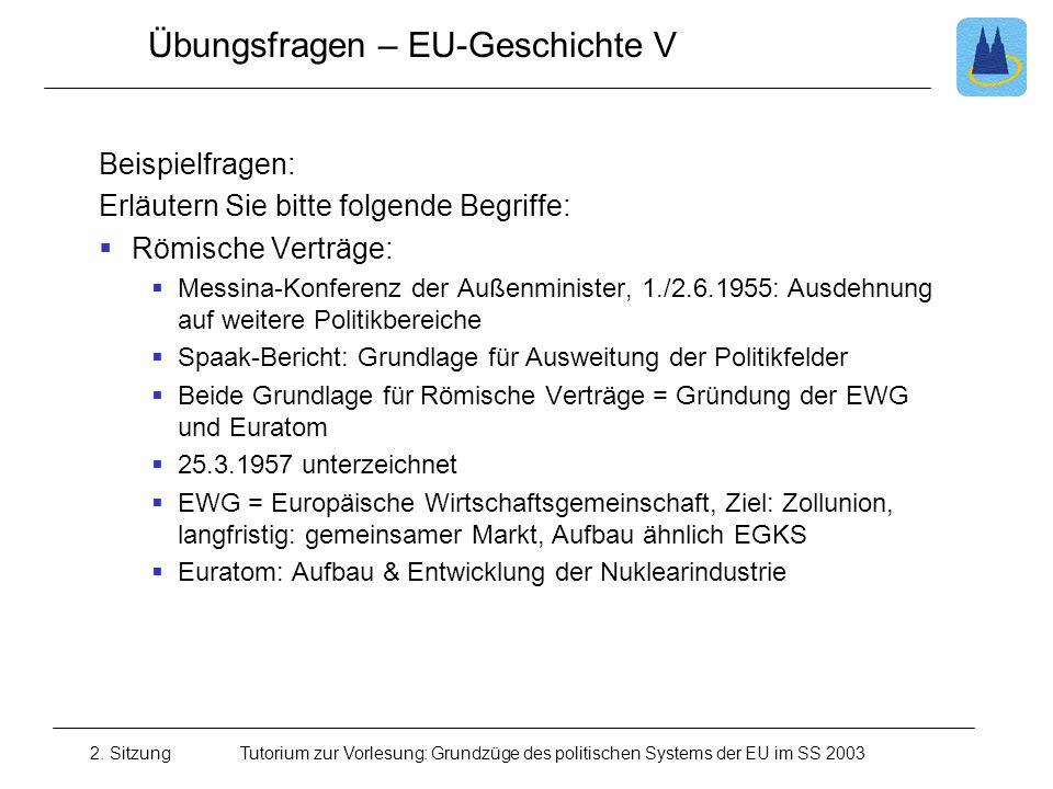 2. SitzungTutorium zur Vorlesung: Grundzüge des politischen Systems der EU im SS 2003 Übungsfragen – EU-Geschichte V Beispielfragen: Erläutern Sie bit