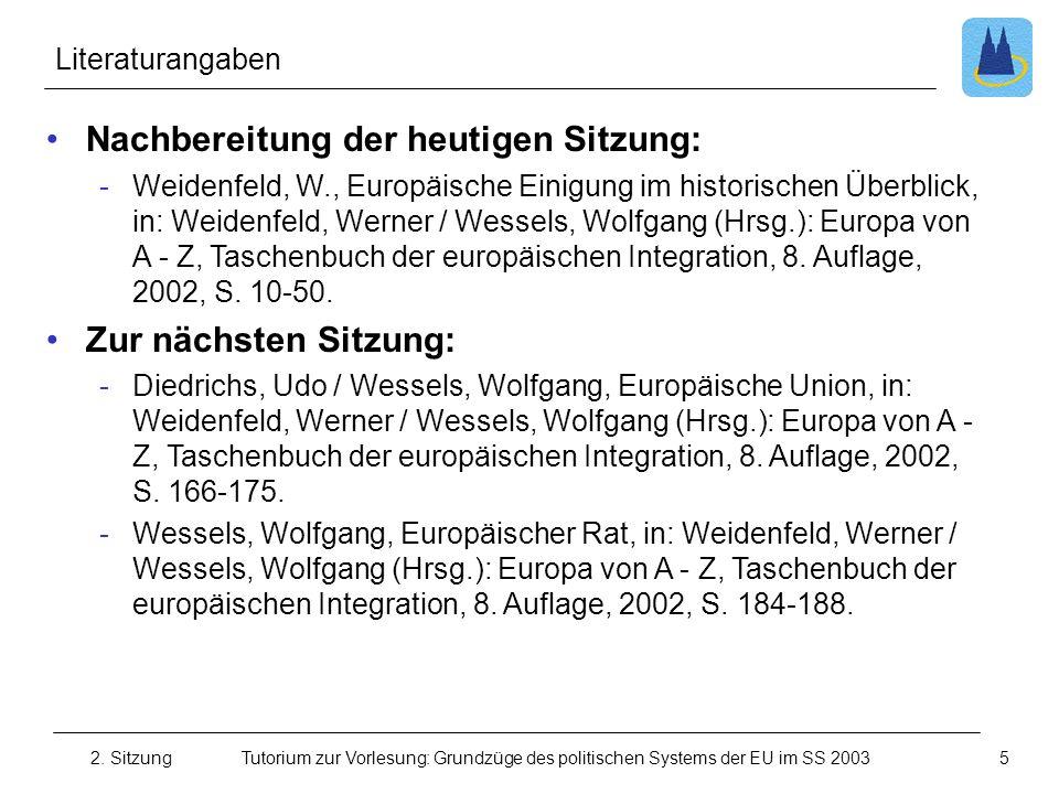 2. SitzungTutorium zur Vorlesung: Grundzüge des politischen Systems der EU im SS 2003 Literaturangaben Nachbereitung der heutigen Sitzung: -Weidenfeld
