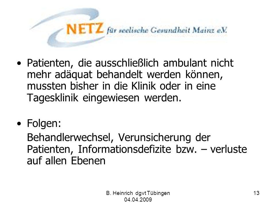B. Heinrich dgvt Tübingen 04.04.2009 13 Patienten, die ausschließlich ambulant nicht mehr adäquat behandelt werden können, mussten bisher in die Klini