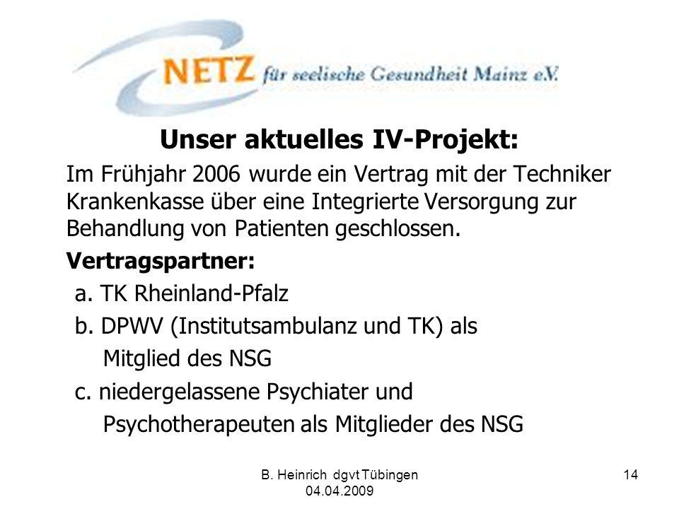B. Heinrich dgvt Tübingen 04.04.2009 14 Unser aktuelles IV-Projekt: Im Frühjahr 2006 wurde ein Vertrag mit der Techniker Krankenkasse über eine Integr
