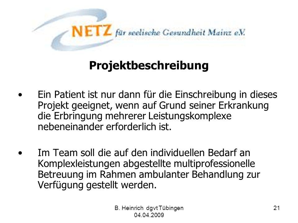 B. Heinrich dgvt Tübingen 04.04.2009 21 Projektbeschreibung Ein Patient ist nur dann für die Einschreibung in dieses Projekt geeignet, wenn auf Grund