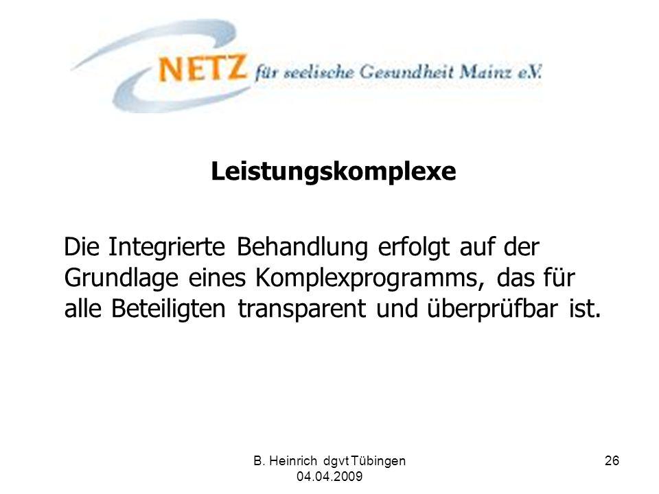 B. Heinrich dgvt Tübingen 04.04.2009 26 Leistungskomplexe Die Integrierte Behandlung erfolgt auf der Grundlage eines Komplexprogramms, das für alle Be