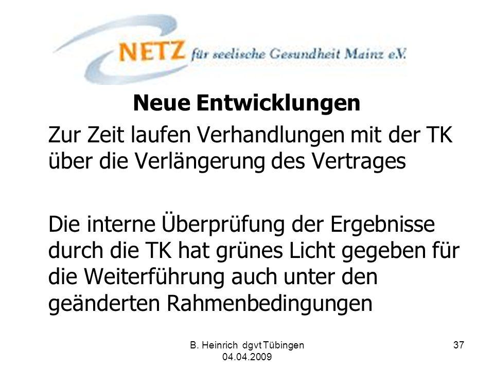 B. Heinrich dgvt Tübingen 04.04.2009 37 Neue Entwicklungen Zur Zeit laufen Verhandlungen mit der TK über die Verlängerung des Vertrages Die interne Üb