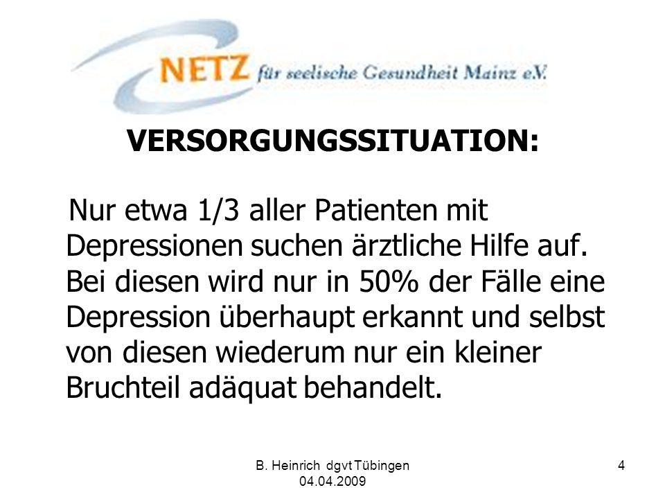 B. Heinrich dgvt Tübingen 04.04.2009 4 VERSORGUNGSSITUATION: Nur etwa 1/3 aller Patienten mit Depressionen suchen ärztliche Hilfe auf. Bei diesen wird