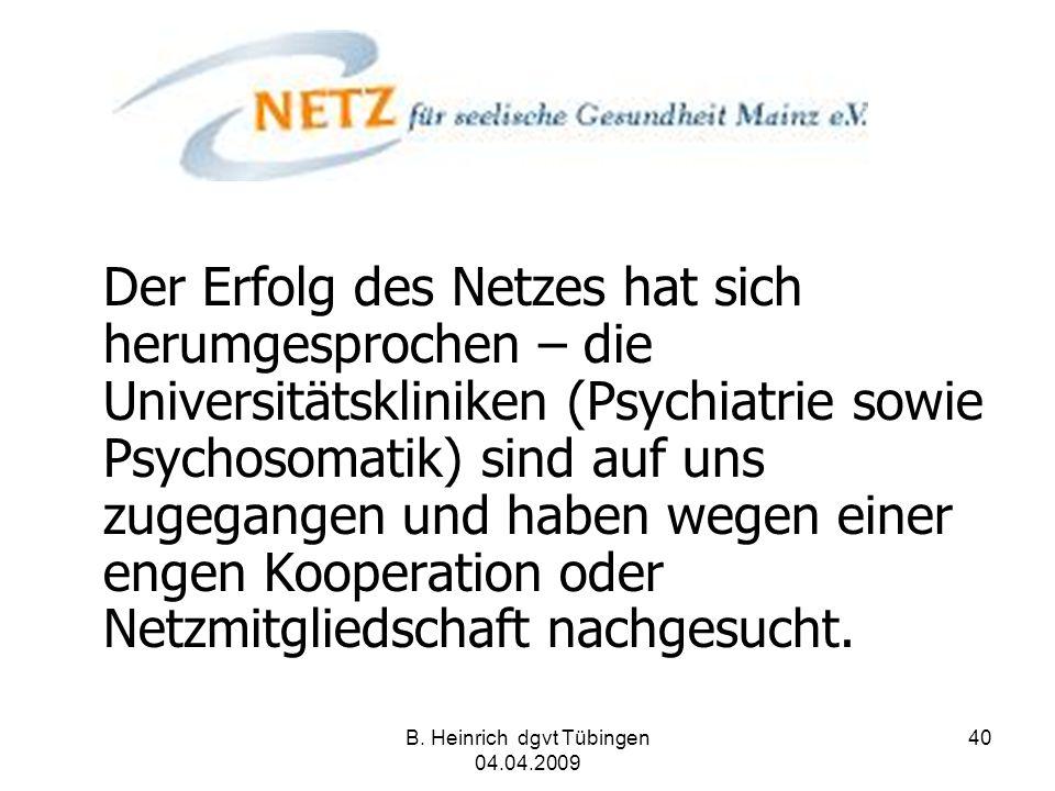 B. Heinrich dgvt Tübingen 04.04.2009 40 Der Erfolg des Netzes hat sich herumgesprochen – die Universitätskliniken (Psychiatrie sowie Psychosomatik) si