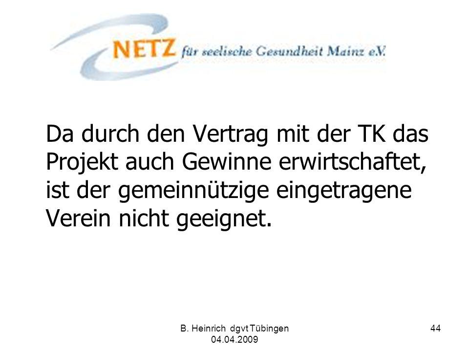 B. Heinrich dgvt Tübingen 04.04.2009 44 Da durch den Vertrag mit der TK das Projekt auch Gewinne erwirtschaftet, ist der gemeinnützige eingetragene Ve