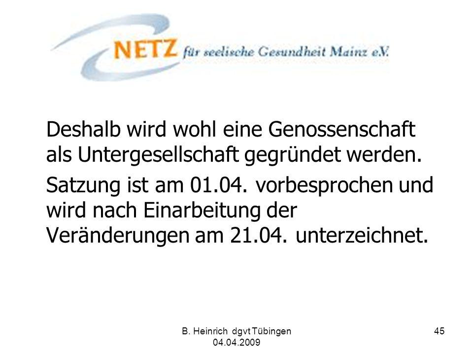 B. Heinrich dgvt Tübingen 04.04.2009 45 Deshalb wird wohl eine Genossenschaft als Untergesellschaft gegründet werden. Satzung ist am 01.04. vorbesproc
