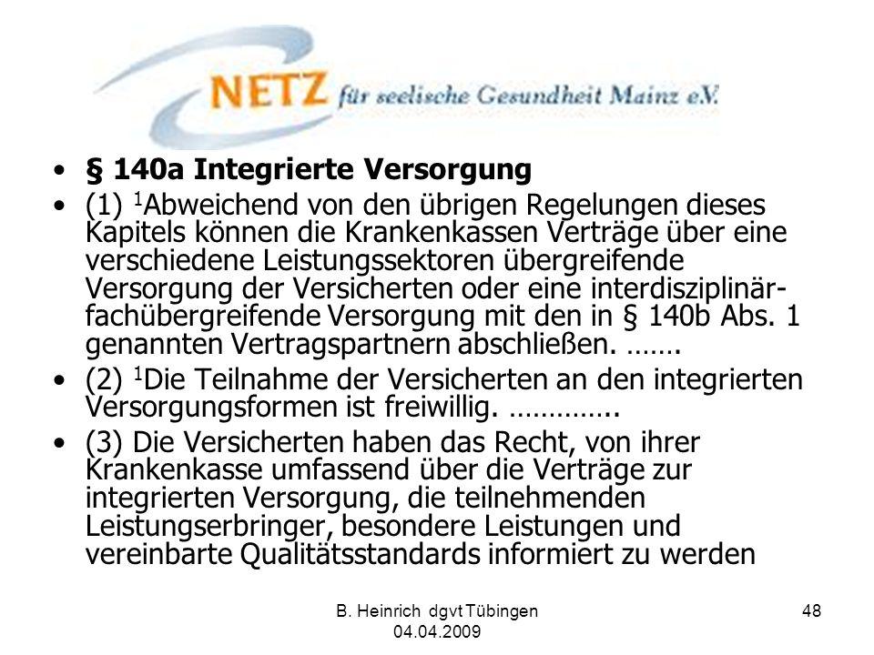 B. Heinrich dgvt Tübingen 04.04.2009 48 § 140a Integrierte Versorgung (1) 1 Abweichend von den übrigen Regelungen dieses Kapitels können die Krankenka