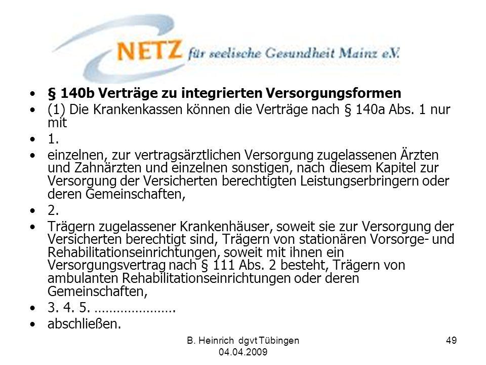 B. Heinrich dgvt Tübingen 04.04.2009 49 § 140b Verträge zu integrierten Versorgungsformen (1) Die Krankenkassen können die Verträge nach § 140a Abs. 1