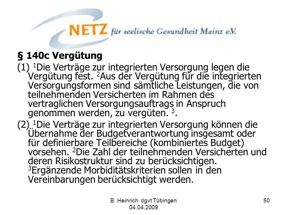 B. Heinrich dgvt Tübingen 04.04.2009 50 § 140c Vergütung (1) 1 Die Verträge zur integrierten Versorgung legen die Vergütung fest. 2 Aus der Vergütung