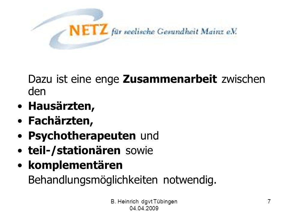 B. Heinrich dgvt Tübingen 04.04.2009 7 Dazu ist eine enge Zusammenarbeit zwischen den Hausärzten, Fachärzten, Psychotherapeuten und teil-/stationären