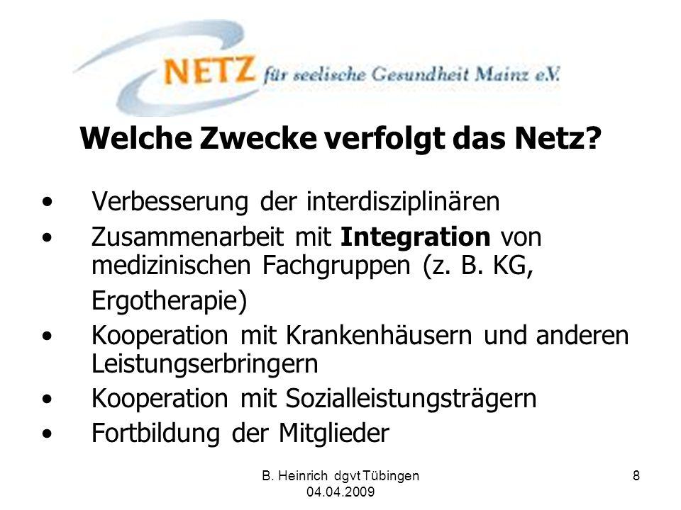 B. Heinrich dgvt Tübingen 04.04.2009 8 Welche Zwecke verfolgt das Netz? Verbesserung der interdisziplinären Zusammenarbeit mit Integration von medizin