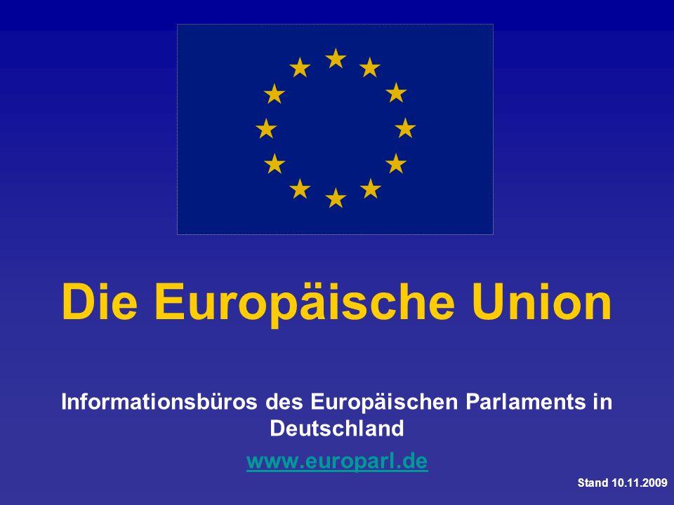 Die Europäische Union Informationsbüros des Europäischen Parlaments in Deutschland www.europarl.de Stand 10.11.2009