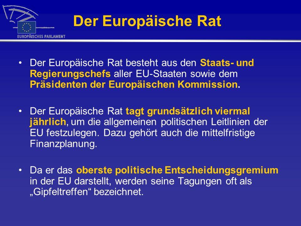 Der Europäische Rat Der Europäische Rat besteht aus den Staats- und Regierungschefs aller EU-Staaten sowie dem Präsidenten der Europäischen Kommission