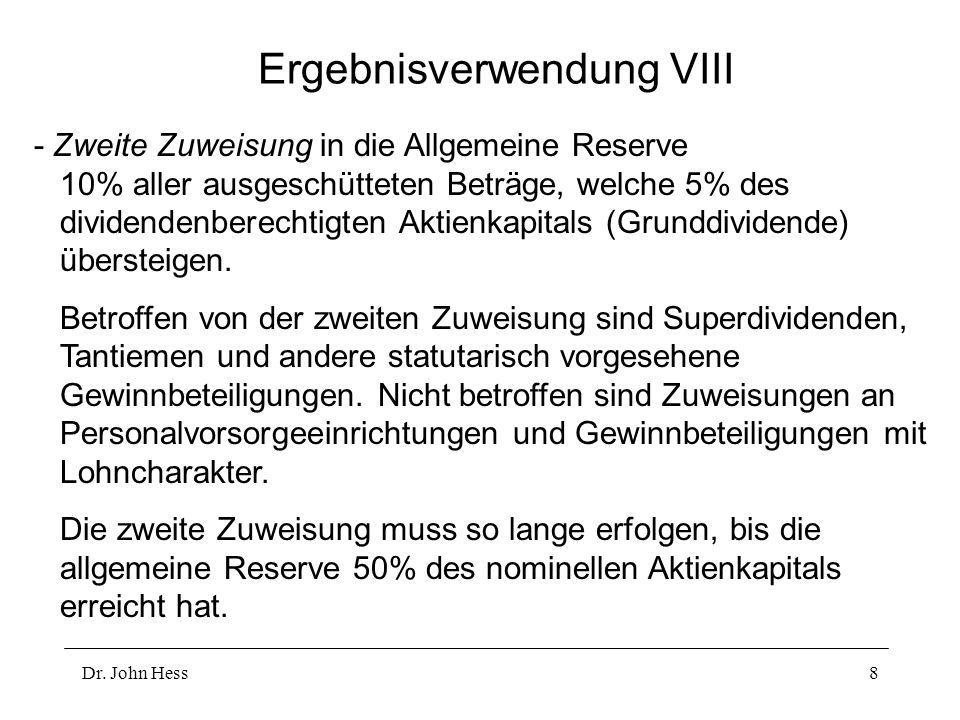 Dr. John Hess8 Ergebnisverwendung VIII - Zweite Zuweisung in die Allgemeine Reserve 10% aller ausgeschütteten Beträge, welche 5% des dividendenberecht