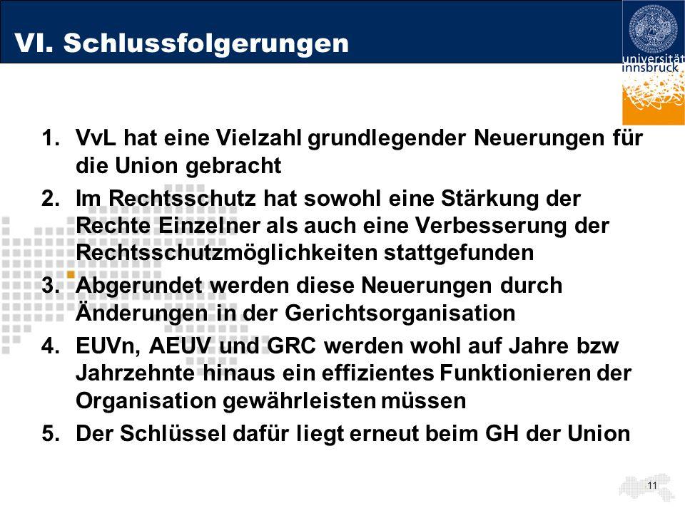 VI. Schlussfolgerungen 1.VvL hat eine Vielzahl grundlegender Neuerungen für die Union gebracht 2.Im Rechtsschutz hat sowohl eine Stärkung der Rechte E