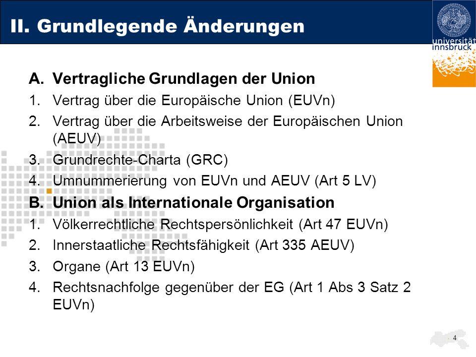 4 II. Grundlegende Änderungen A.Vertragliche Grundlagen der Union 1.Vertrag über die Europäische Union (EUVn) 2.Vertrag über die Arbeitsweise der Euro