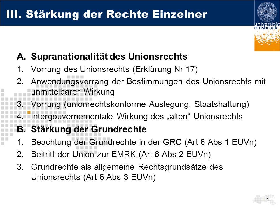 III. Stärkung der Rechte Einzelner A.Supranationalität des Unionsrechts 1.Vorrang des Unionsrechts (Erklärung Nr 17) 2.Anwendungsvorrang der Bestimmun