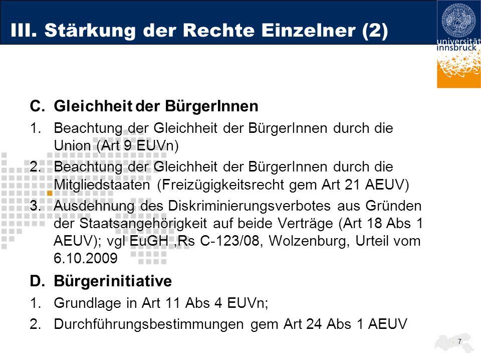7 III. Stärkung der Rechte Einzelner (2) C.Gleichheit der BürgerInnen 1.Beachtung der Gleichheit der BürgerInnen durch die Union (Art 9 EUVn) 2.Beacht