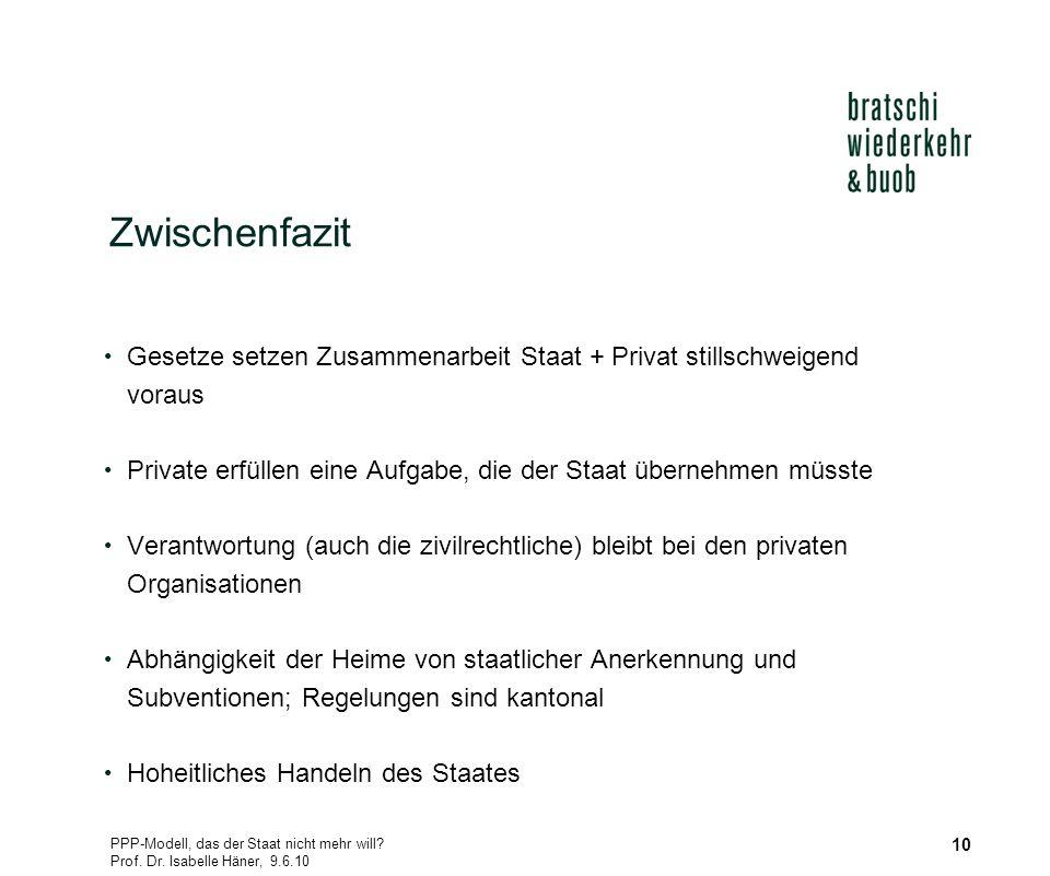 PPP-Modell, das der Staat nicht mehr will? Prof. Dr. Isabelle Häner, 9.6.10 10 Zwischenfazit Gesetze setzen Zusammenarbeit Staat + Privat stillschweig