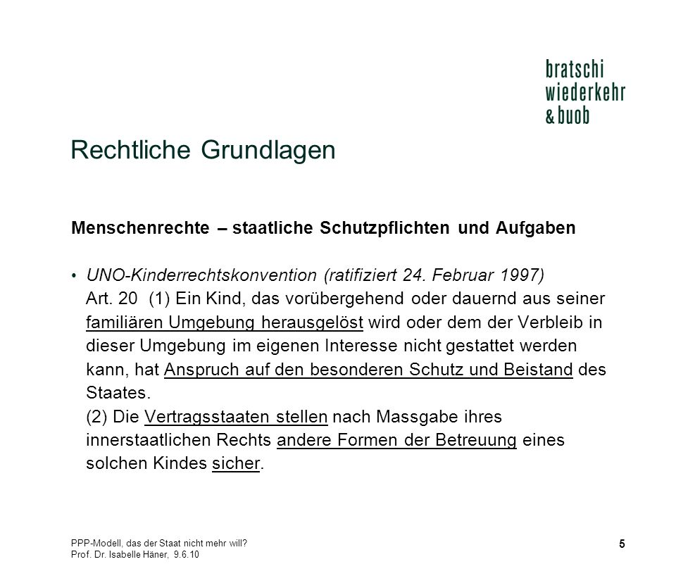 PPP-Modell, das der Staat nicht mehr will? Prof. Dr. Isabelle Häner, 9.6.10 5 Rechtliche Grundlagen Menschenrechte – staatliche Schutzpflichten und Au