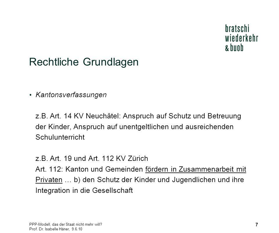 PPP-Modell, das der Staat nicht mehr will? Prof. Dr. Isabelle Häner, 9.6.10 7 Rechtliche Grundlagen Kantonsverfassungen z.B. Art. 14 KV Neuchâtel: Ans