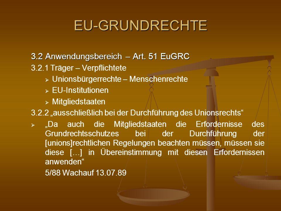 EU-GRUNDRECHTE 3.2 Anwendungsbereich – Art. 51 EuGRC 3.2.1 Träger – Verpflichtete Unionsbürgerrechte – Menschenrechte EU-Institutionen Mitgliedstaaten