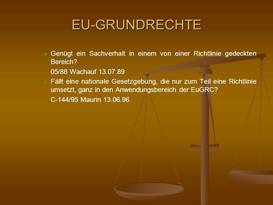 EU-GRUNDRECHTE Genügt ein Sachverhalt in einem von einer Richtlinie gedeckten Bereich? 05/88 Wachauf 13.07.89 Fällt eine nationale Gesetzgebung, die n
