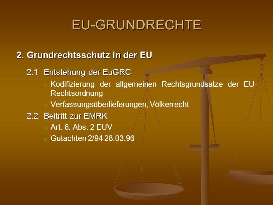 EU-GRUNDRECHETE 2.3Europäischer und nationaler Grundrechtsschutz 2.3.1 Notwendiger Schutz auf EU-Ebene Solange I BVerfGE 37, 271 Solange der Integrationsprozeß der Gemeinschaft nicht so weit fortgeschritten ist, daß das Gemeinschaftsrecht auch einen von einem Parlament beschlossenen und in Geltung stehenden formulierten Katalog von Grundrechten enthält, der dem Grundrechtskatalog des Grundgesetzes adäquat ist, ist nach Einholung der in Art.