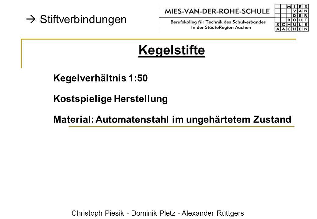 Christoph Piesik - Dominik Pletz - Alexander Rüttgers Stiftverbindungen Kegelstifte Kegelverhältnis 1:50 Kostspielige Herstellung Material: Automatens