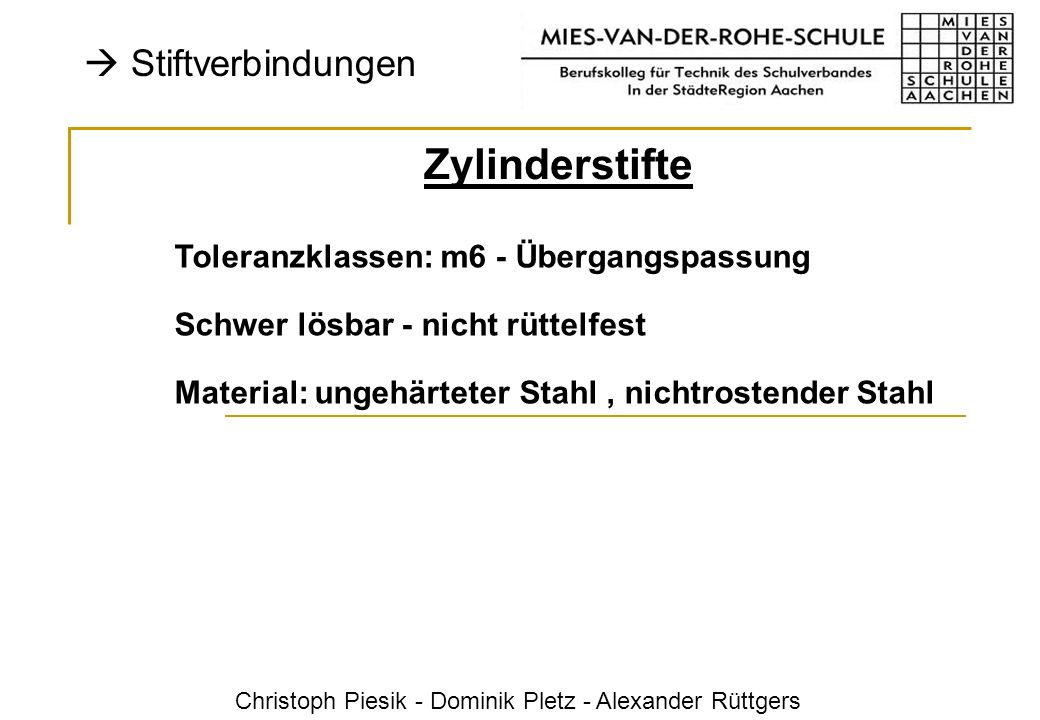Christoph Piesik - Dominik Pletz - Alexander Rüttgers Stiftverbindungen Zylinderstifte Toleranzklassen: m6 - Übergangspassung Schwer lösbar - nicht rü