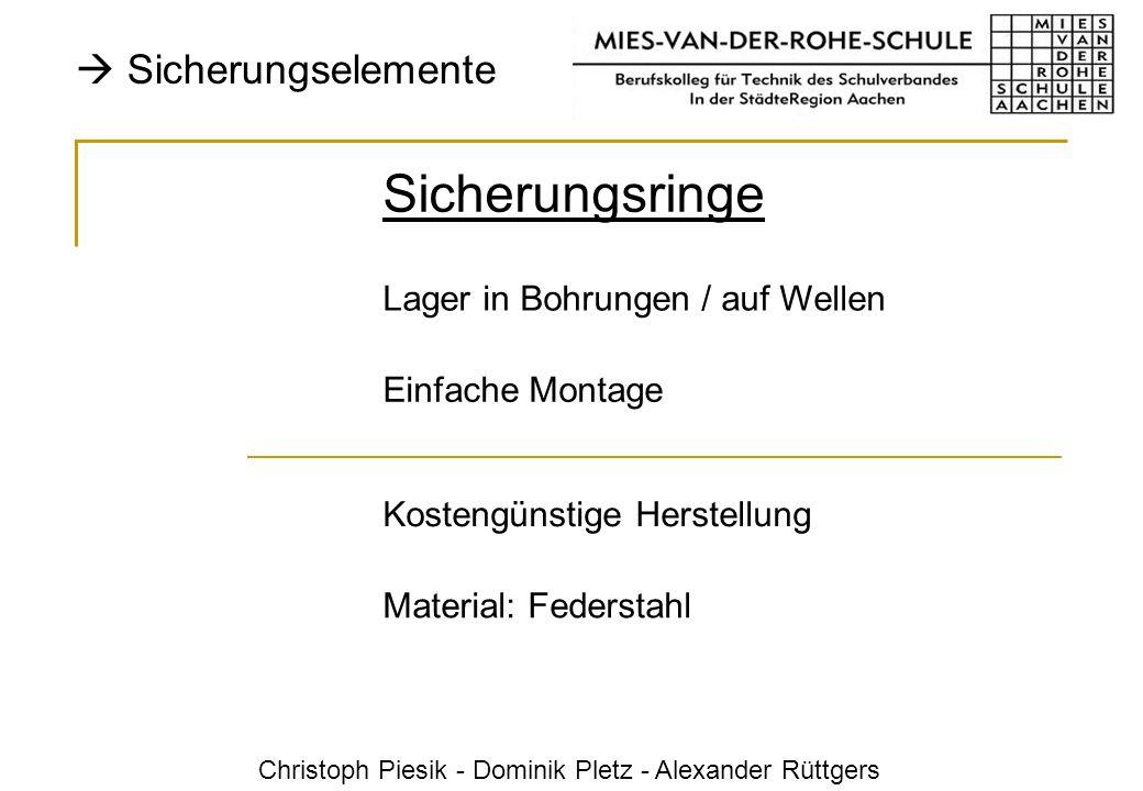 Christoph Piesik - Dominik Pletz - Alexander Rüttgers Sicherungselemente Sicherungsringe Material: Federstahl Einfache Montage Lager in Bohrungen / au