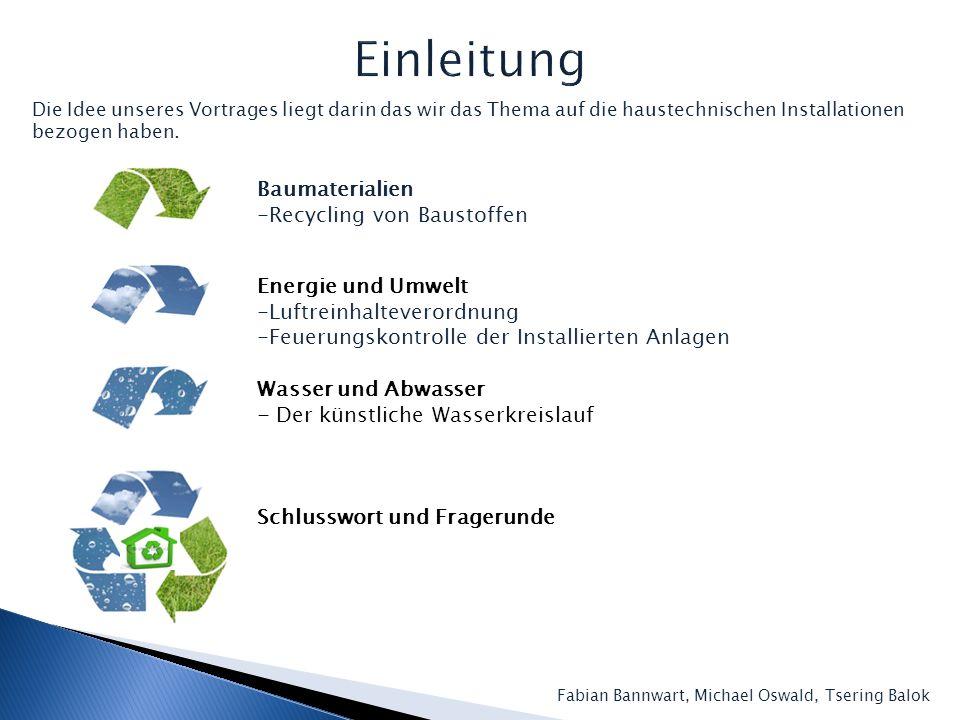 Baumaterialien -Recycling von Baustoffen Energie und Umwelt -Luftreinhalteverordnung -Feuerungskontrolle der Installierten Anlagen Wasser und Abwasser