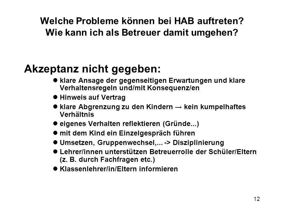 12 Welche Probleme können bei HAB auftreten? Wie kann ich als Betreuer damit umgehen? Akzeptanz nicht gegeben: klare Ansage der gegenseitigen Erwartun